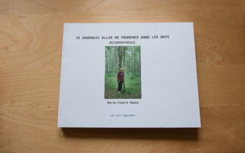 BAT du livre [Je voudrais aller me promener dans les bois : Métamorphoses], photographies et textes de Marie-Claire Raoul, novembre 2019