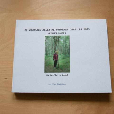 [Je voudrais aller me promener dans les bois : Métamorphoses], photographies de Marie-Claire Raoul.