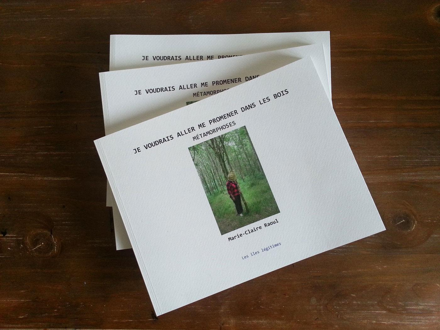 Livre [Je voudrais aller me promener dans les bois : Métamorphoses], photographies et textes de Marie-Claire Raoul, novembre 2019